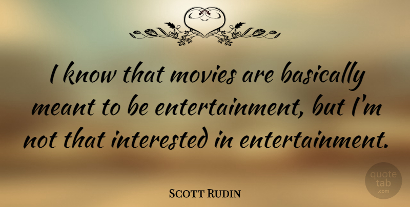 Scott Rudin Quote About Basically, Movies: I Know That Movies Are...
