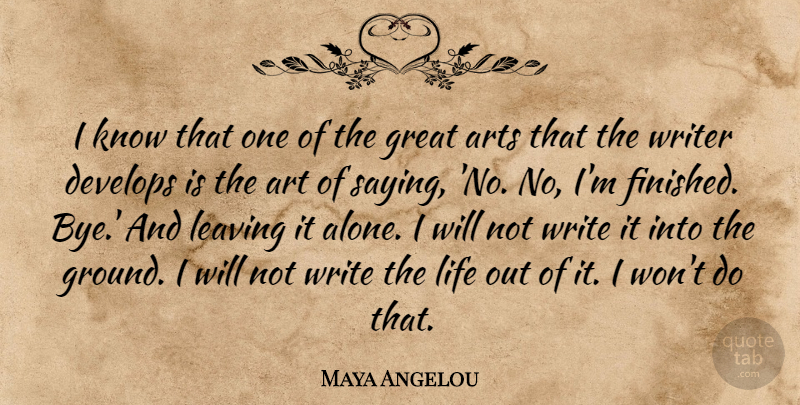 Maya Angelou Quote About Alone, Art, Arts, Develops, Great: I Know That One Of...