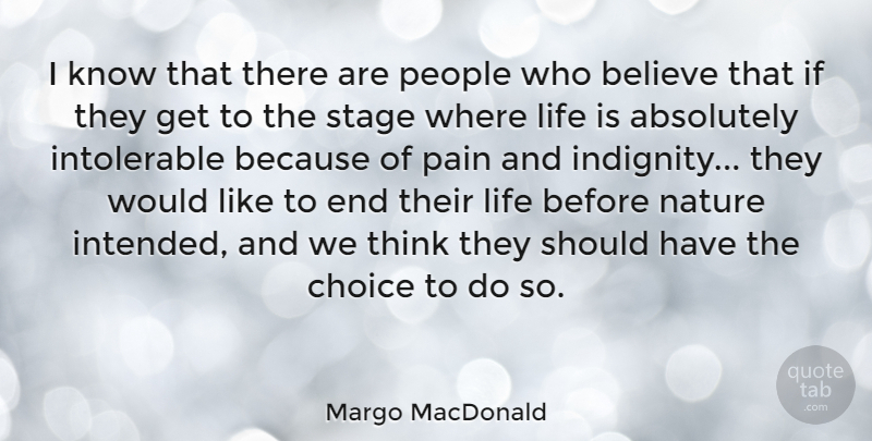 Margo MacDonald Quote About Absolutely, Believe, Choice, Life, Nature: I Know That There Are...