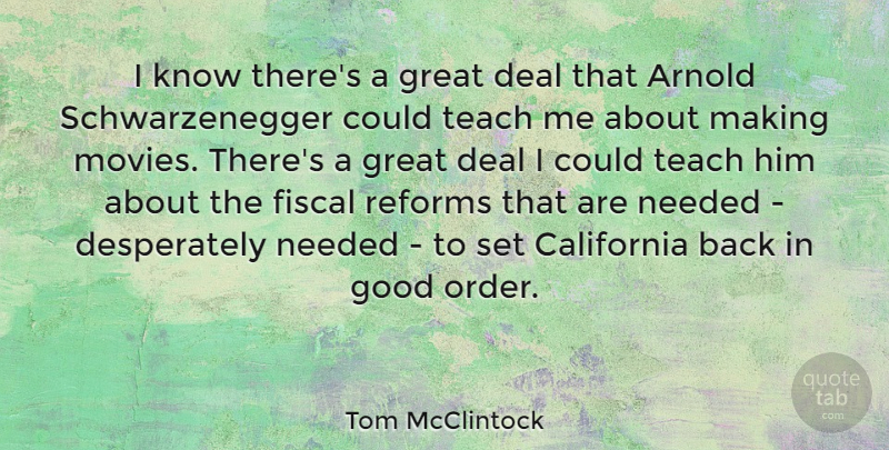 Tom McClintock Quote About Arnold, California, Deal, Fiscal, Good: I Know Theres A Great...