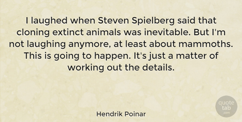 Hendrik Poinar Quote About Animal, Work Out, Laughing: I Laughed When Steven Spielberg...