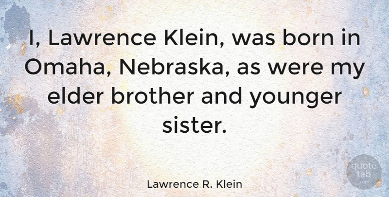 Lawrence R. Klein Quote About Elder, Lawrence, Younger: I Lawrence Klein Was Born...