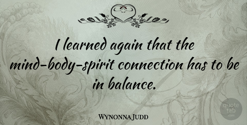 Wynonna Judd I Learned Again That The Mind Body Spirit Connection