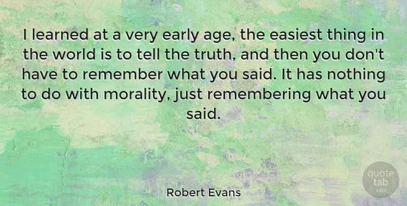 Robert Evans Quote About Age, World, Morality: I Learned At A Very...