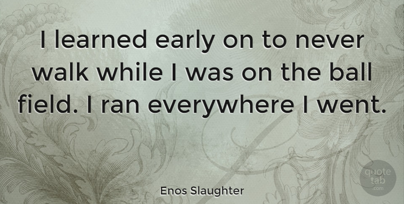 Enos Slaughter Quote About Balls, Fields, Slaughter: I Learned Early On To...