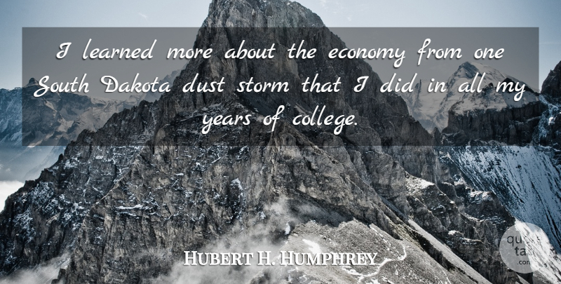 Hubert H. Humphrey Quote About Learning, College, Dust: I Learned More About The...