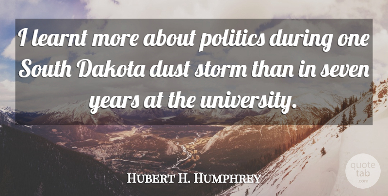 Hubert H. Humphrey Quote About Dakota, Dust, Learnt, Politics, Seven: I Learnt More About Politics...
