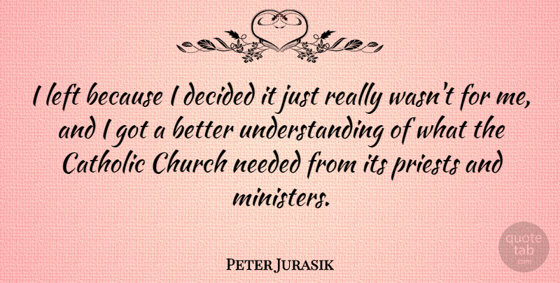 Peter Jurasik Quote About Decided, Needed, Priests, Understanding: I Left Because I Decided...