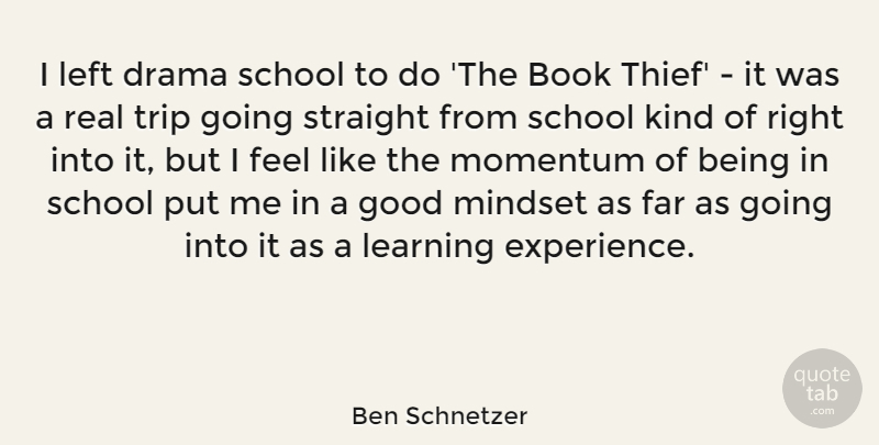 Ben Schnetzer Quote About Book, Drama, Experience, Far, Good: I Left Drama School To...