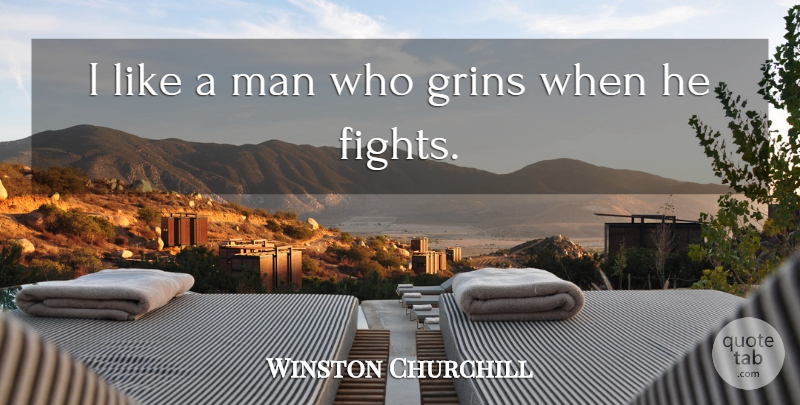 Winston Churchill Quote About Sweet, Fighting, Men: I Like A Man Who...