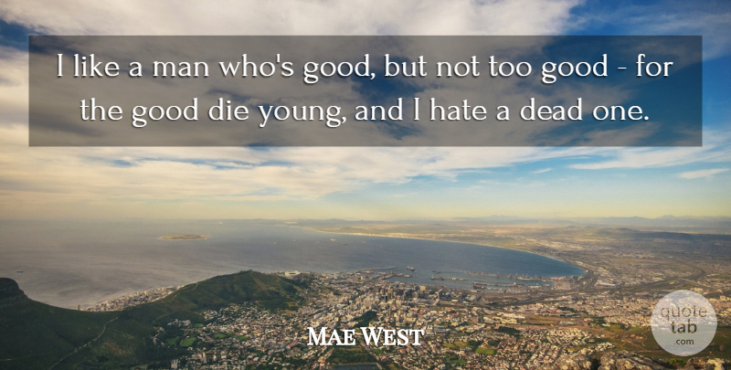 Mae West I Like A Man Whos Good But Not Too Good For The Good