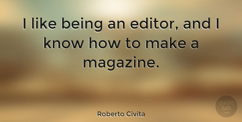 Roberto Civita Quote About undefined: I Like Being An Editor...