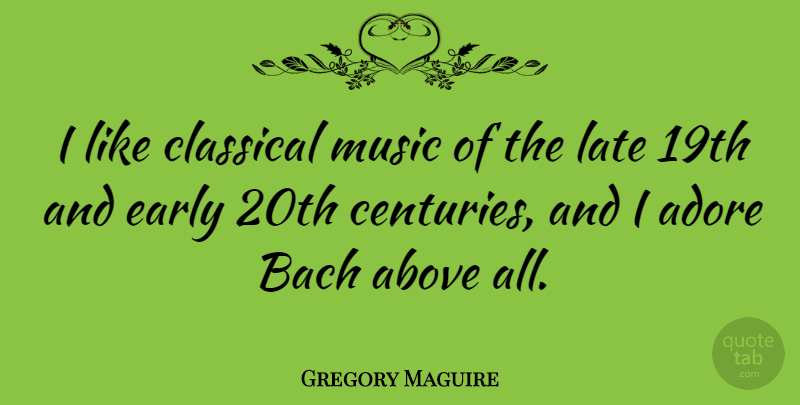 Gregory Maguire I Like Classical Music Of The Late 19th And Early