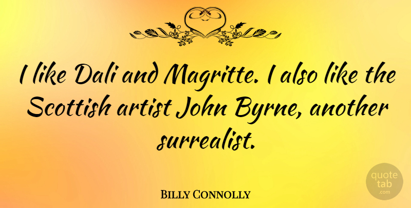 Billy Connolly Quote About Artist, Scottish, Magritte: I Like Dali And Magritte...