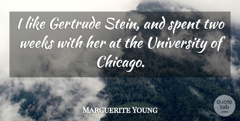 Marguerite Young Quote About Spent, University, Weeks: I Like Gertrude Stein And...