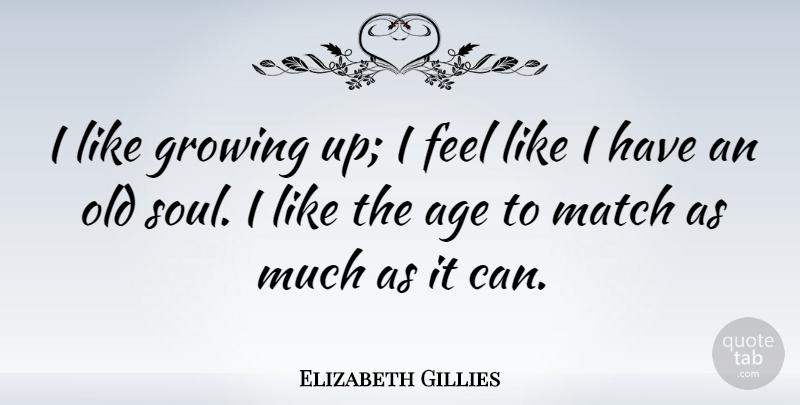 Elizabeth Gillies I Like Growing Up I Feel Like I Have An Old Soul