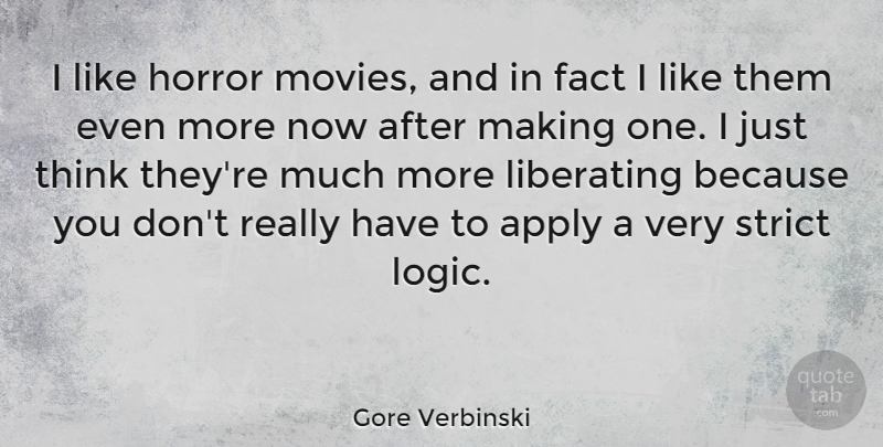 Gore Verbinski Quote About Thinking, Facts, Logic: I Like Horror Movies And...