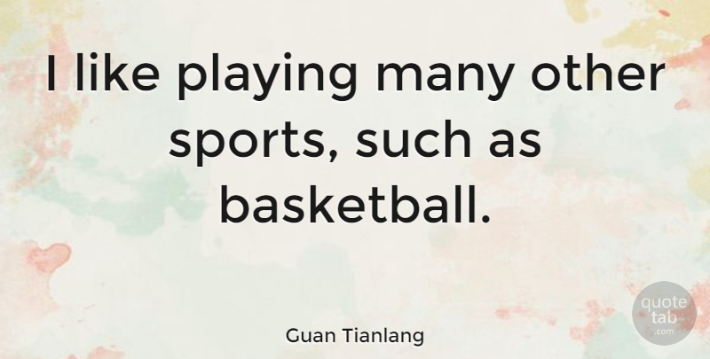 Guan Tianlang Quote About Sports: I Like Playing Many Other...