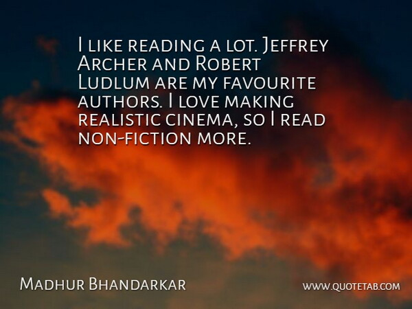Madhur Bhandarkar Quote About Favourite, Love, Realistic, Robert: I Like Reading A Lot...