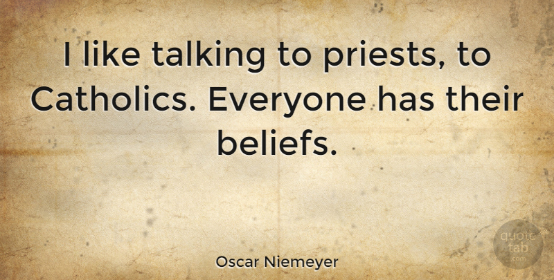 Oscar Niemeyer Quote About Talking, Catholic, Belief: I Like Talking To Priests...