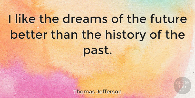 Thomas Jefferson Quote About Dream, Peace, Future: I Like The Dreams Of...