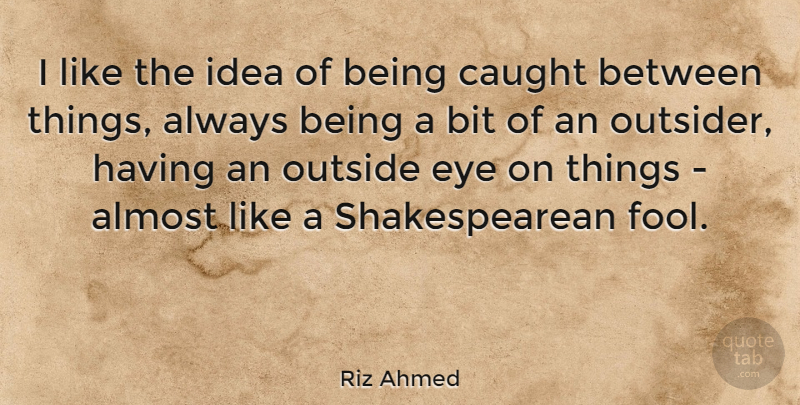 Riz Ahmed I Like The Idea Of Being Caught Between Things Always
