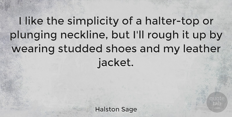 Halston Sage Quote About Rough, Wearing: I Like The Simplicity Of...