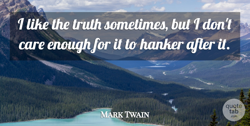 Mark Twain Quote About Truth, Care, Sometimes: I Like The Truth Sometimes...