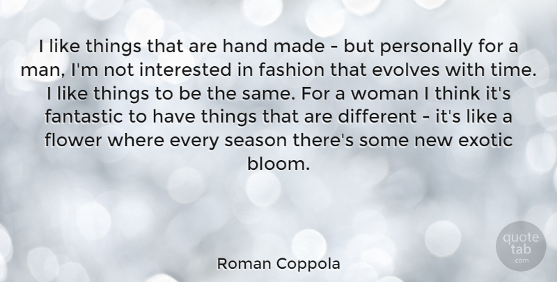 Roman Coppola Quote About Fashion, Flower, Men: I Like Things That Are...