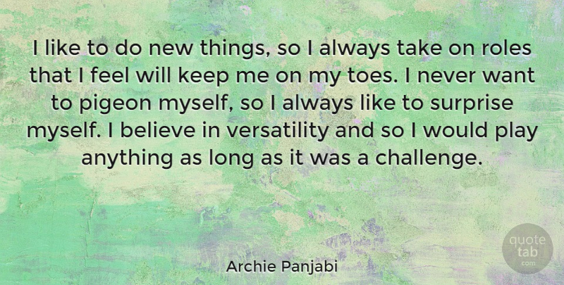 Archie Panjabi Quote About Believe, Play, Long: I Like To Do New...