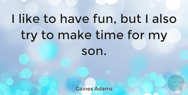 Gaines Adams Quote About Time: I Like To Have Fun...