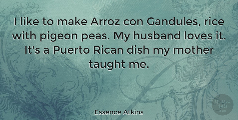 Essence Atkins Quote About Dish, Loves, Pigeon, Puerto, Rican: I Like To Make Arroz...