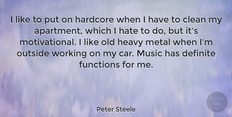 Peter Steele: I like to put on hardcore when I have to clean my ...