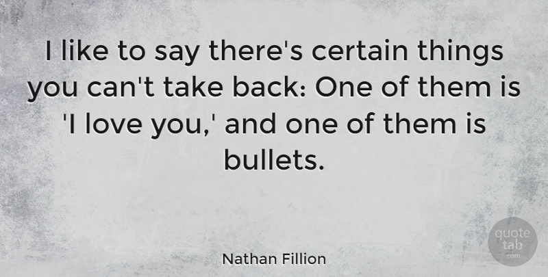 Nathan Fillion Quote About I Love You, Love You, Bullets: I Like To Say Theres...