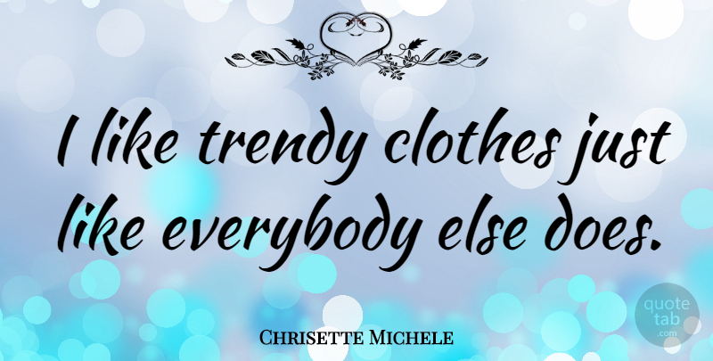 Chrisette Michele Quote About Clothes, Doe, Trendy: I Like Trendy Clothes Just...