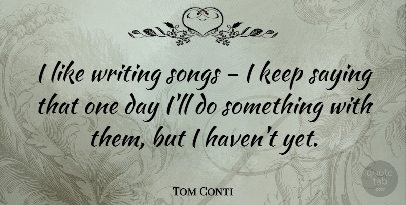 Tom Conti I Like Writing Songs I Keep Saying That One Day Ill Do
