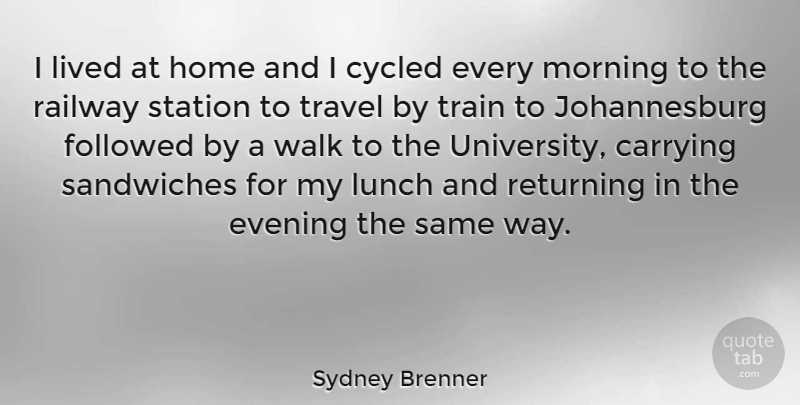 Sydney Brenner I Lived At Home And I Cycled Every Morning To The