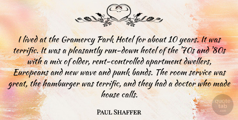 Paul Shaffer Quote About Apartment, Europeans, Great, Hamburger, Hotel: I Lived At The Gramercy...