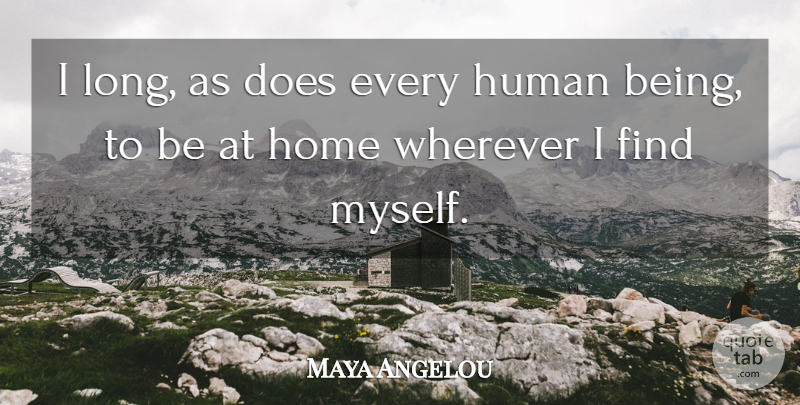 Maya Angelou Quote About Travel, Home, Positivity: I Long As Does Every...
