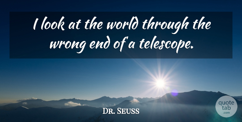Dr Seuss I Look At The World Through The Wrong End Of A Telescope