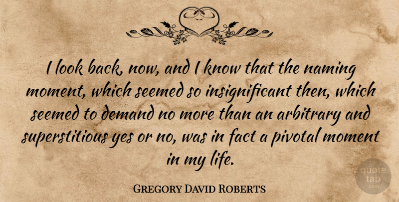 Gregory David Roberts I Look Back Now And I Know That The Naming