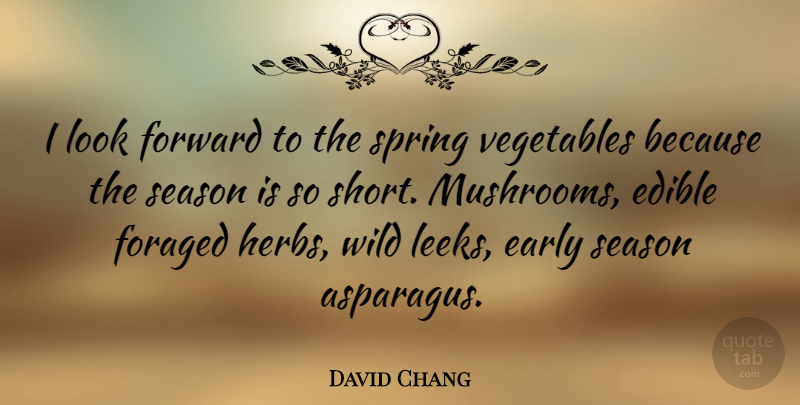 David Chang I Look Forward To The Spring Vegetables Because The