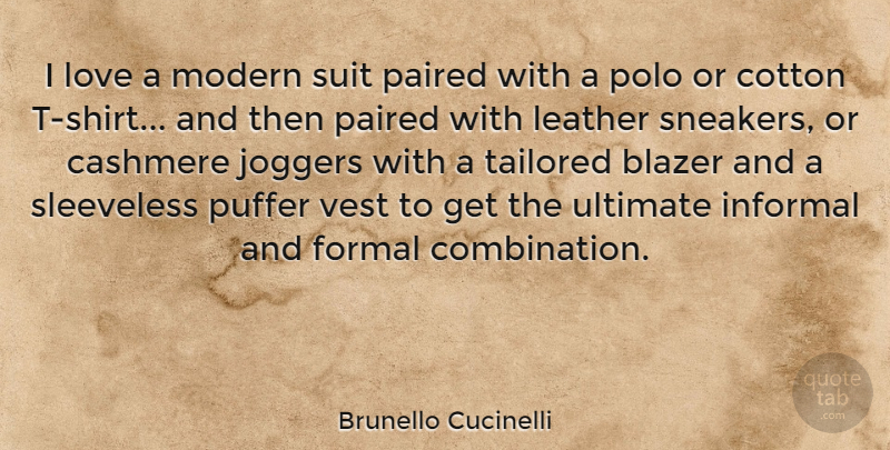 Brunello Cucinelli Quote About Blazer, Cotton, Informal, Leather, Love: I Love A Modern Suit...