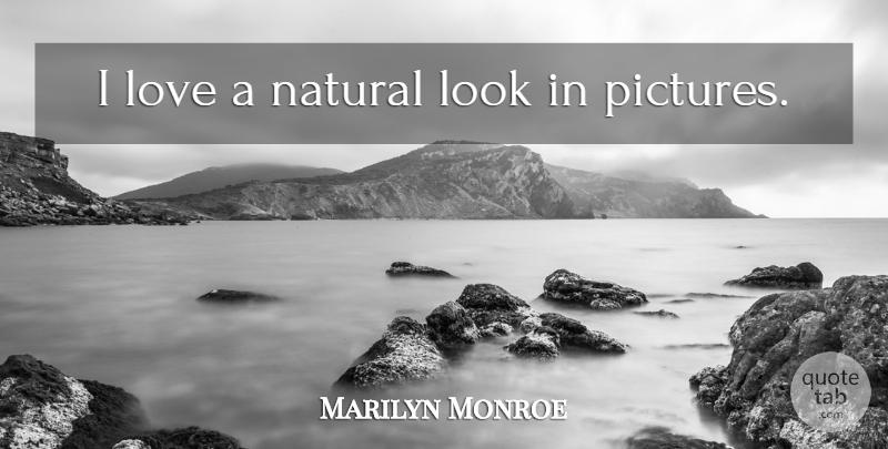 Marilyn Monroe Quote About Love, Looks, Natural: I Love A Natural Look...