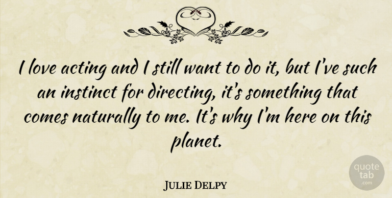 Julie Delpy I Love Acting And I Still Want To Do It But Ive Such
