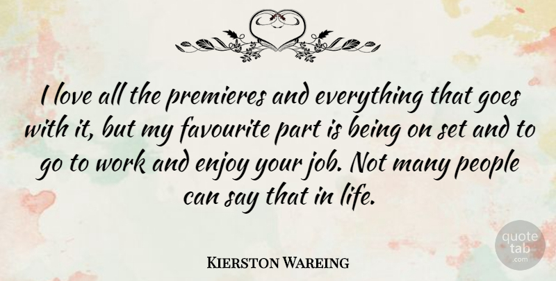 Kierston Wareing Quote About Enjoy, Favourite, Goes, Life, Love: I Love All The Premieres...