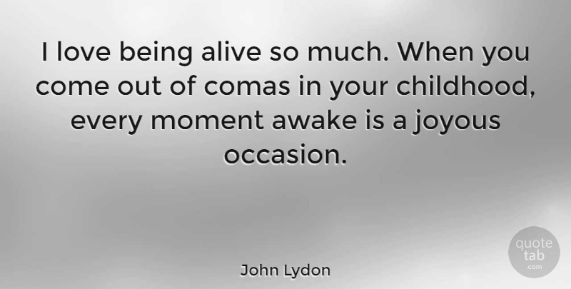 John Lydon I Love Being Alive So Much When You Come Out Of Comas