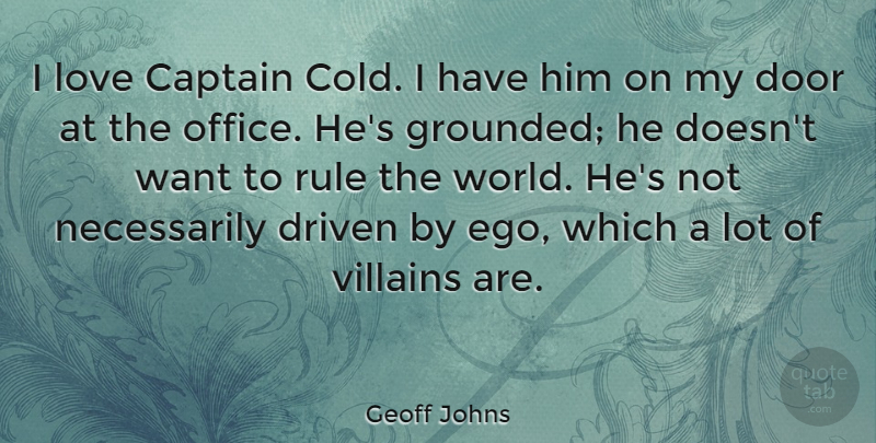 Geoff Johns Quote About Captain, Driven, Love, Rule, Villains: I Love Captain Cold I...