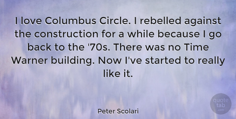 Peter Scolari Quote About Against, Columbus, Love, Rebelled, Time: I Love Columbus Circle I...