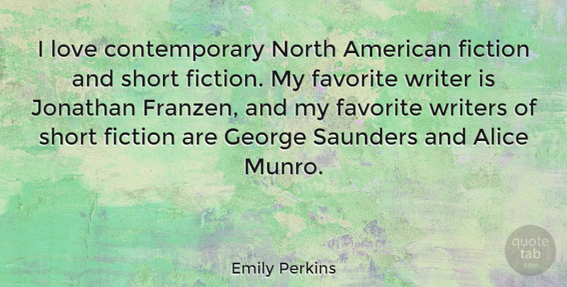 Emily Perkins Quote About Alice, Favorite, George, Jonathan, Love: I Love Contemporary North American...